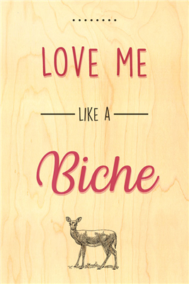 Happy wood love me like a biche