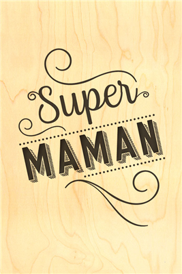 Happy wood super maman