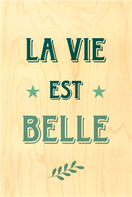 Happy wood la vie est belle