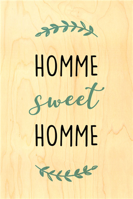 Happy wood homme sweet homme