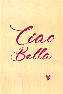 Happy wood ciao bella